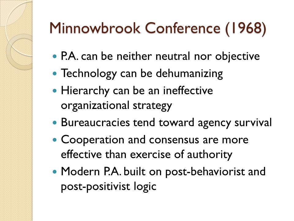 Minnowbrook Conference (1968) P.A. can be neither neutral nor objective Technology can be dehumanizing Hierarchy can be an ineffective organizational