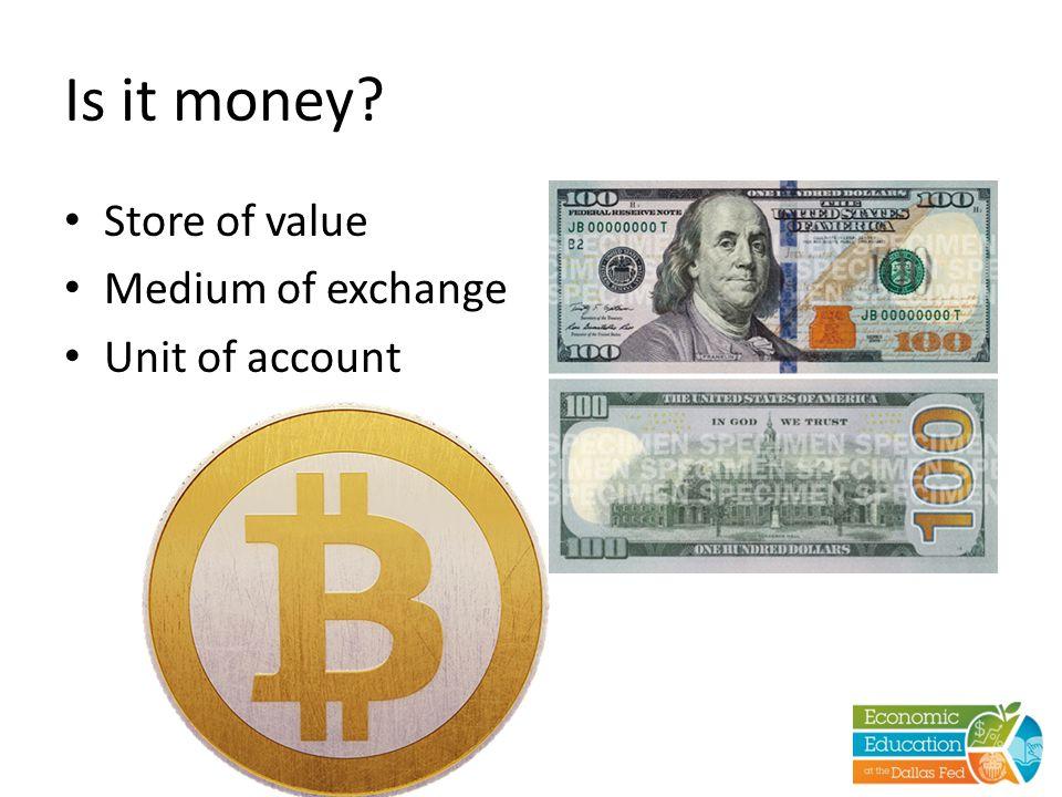 Is it money? Store of value Medium of exchange Unit of account