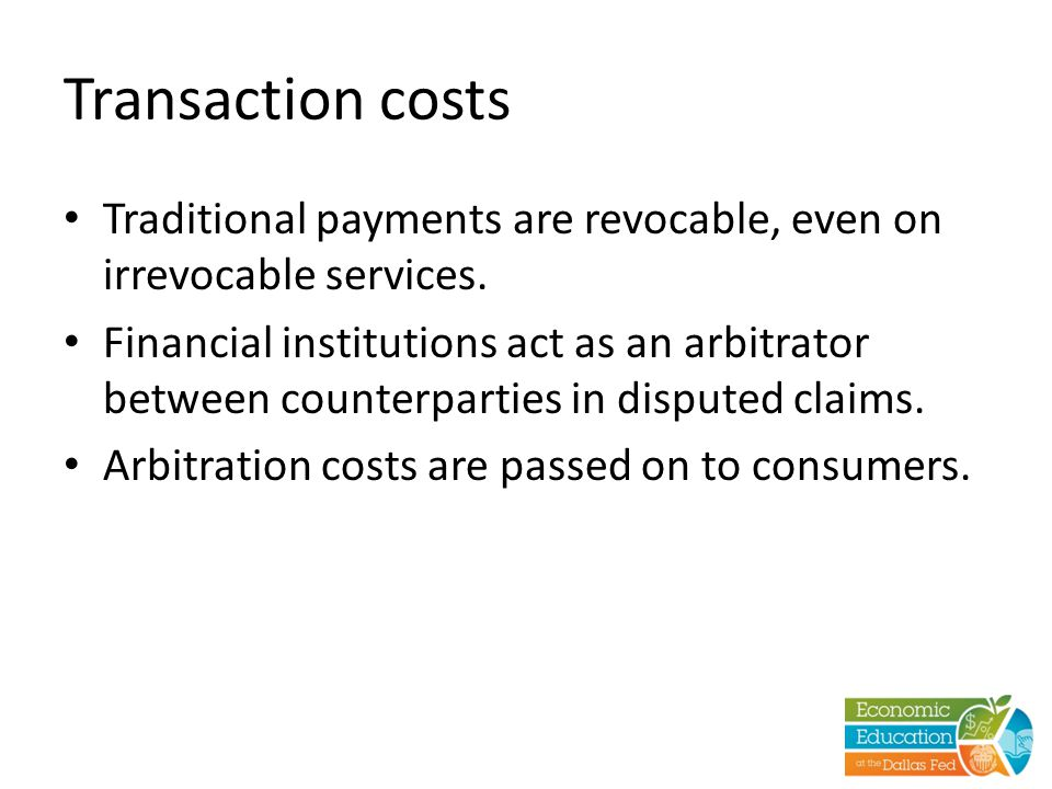 Transaction costs Traditional payments are revocable, even on irrevocable services.