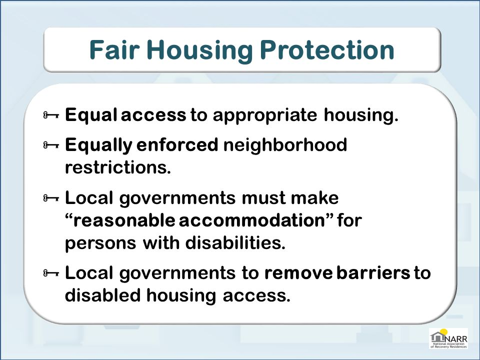 Fair Housing Protection  Equal access to appropriate housing.