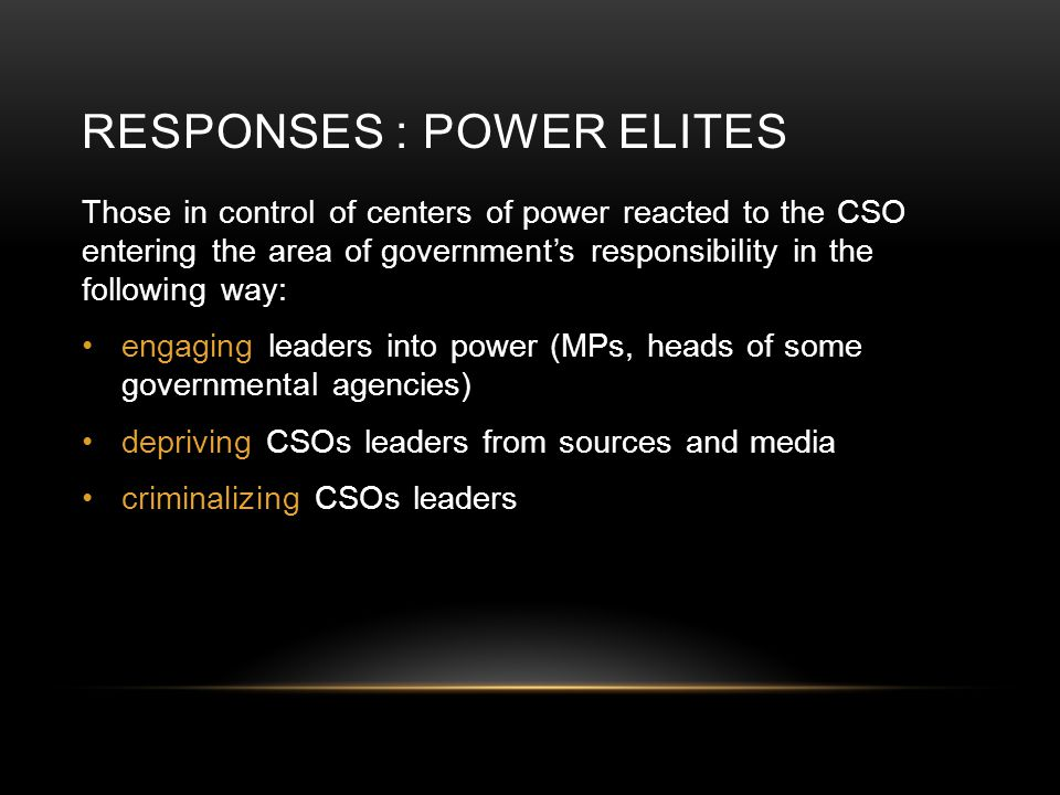 RESPONSES : POWER ELITES Those in control of centers of power reacted to the CSO entering the area of government's responsibility in the following way