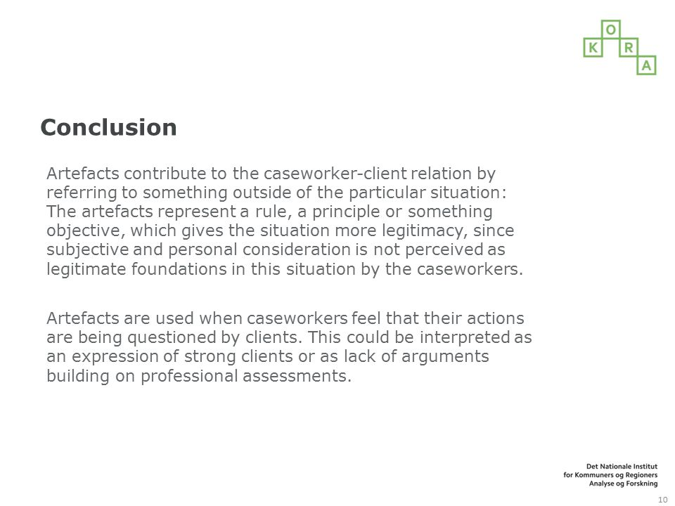 Conclusion Artefacts contribute to the caseworker-client relation by referring to something outside of the particular situation: The artefacts represe