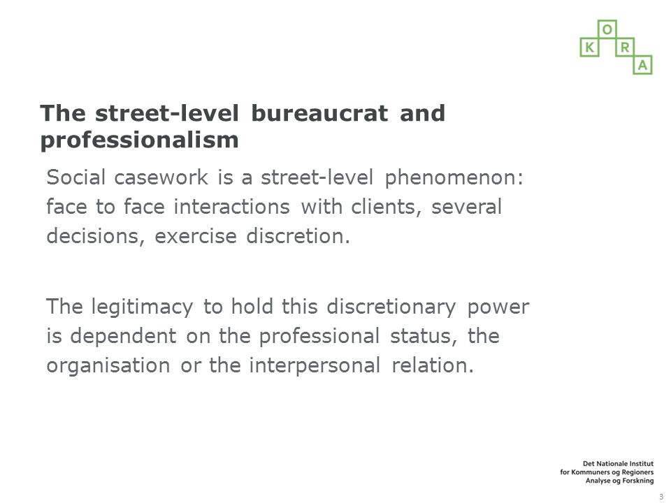 The street-level bureaucrat and professionalism Social casework is a street-level phenomenon: face to face interactions with clients, several decisions, exercise discretion.