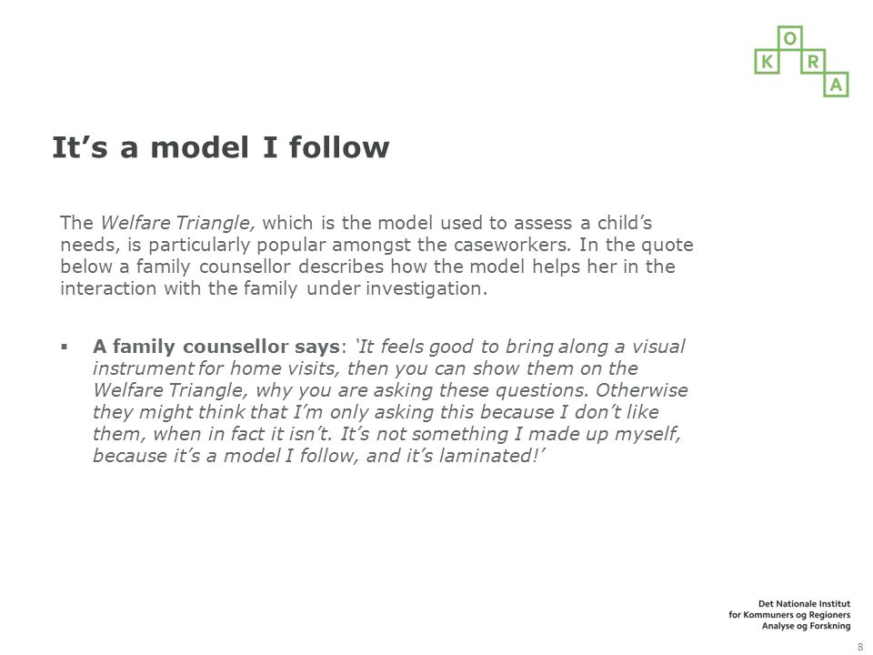 It's a model I follow The Welfare Triangle, which is the model used to assess a child's needs, is particularly popular amongst the caseworkers. In the