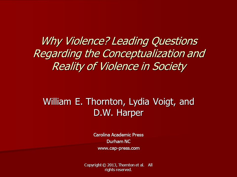 Copyright © 2013, Thornton et al. All rights reserved. Why Violence? Leading Questions Regarding the Conceptualization and Reality of Violence in Soci