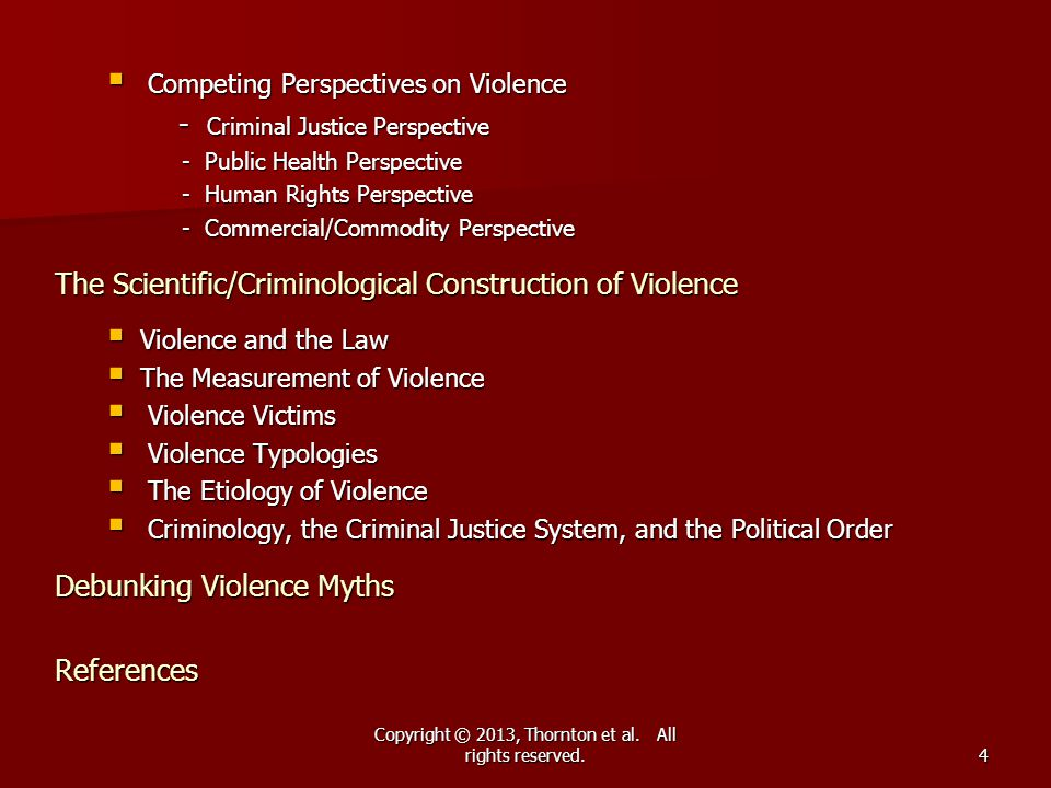 Copyright © 2013, Thornton et al. All rights reserved.  Competing Perspectives on Violence - Criminal Justice Perspective - Criminal Justice Perspect