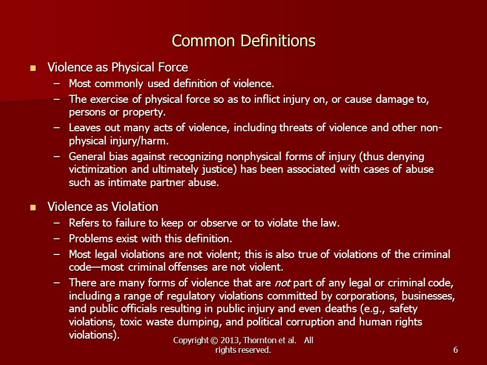 Copyright © 2013, Thornton et al. All rights reserved.6 Common Definitions Violence as Physical Force Violence as Physical Force –Most commonly used d