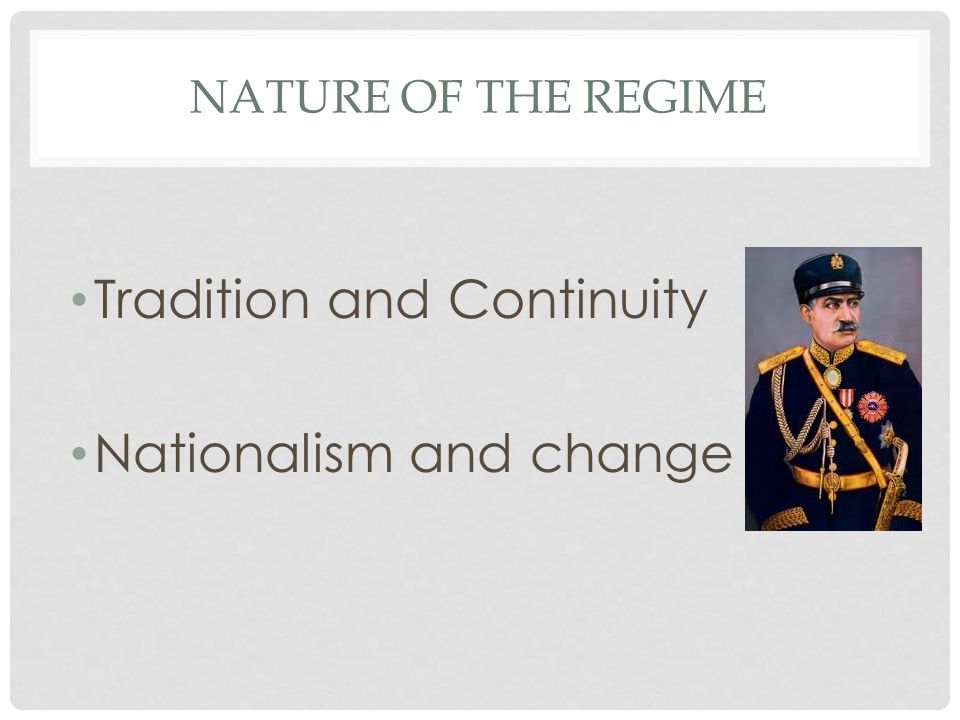 NATURE OF THE REGIME Tradition and Continuity Nationalism and change