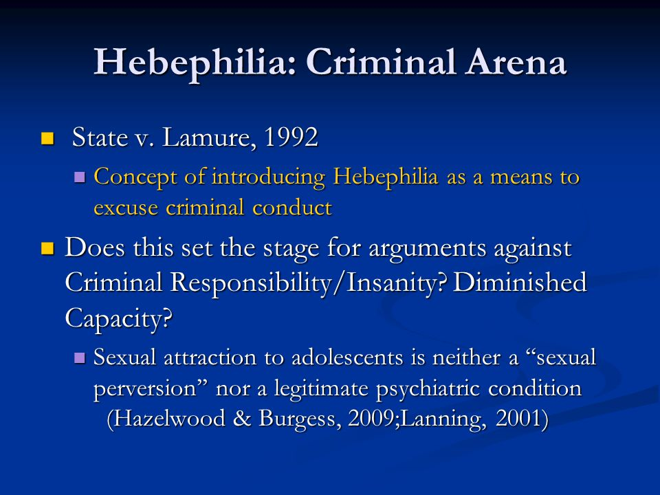 Hebephilia: Criminal Arena State v. Lamure, 1992 State v. Lamure, 1992 Concept of introducing Hebephilia as a means to excuse criminal conduct Concept