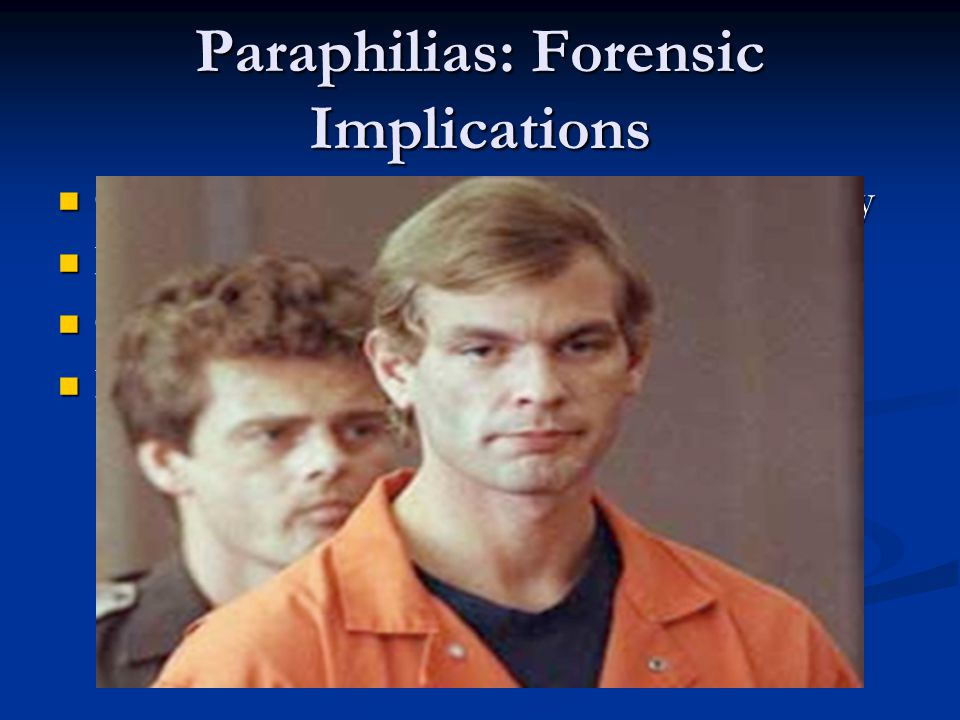 Paraphilias: Forensic Implications Civil commitment to general psychiatric facility Civil commitment to general psychiatric facility Eligibility for disability Eligibility for disability Custody decisions Custody decisions Fitness for duty evaluations Fitness for duty evaluations