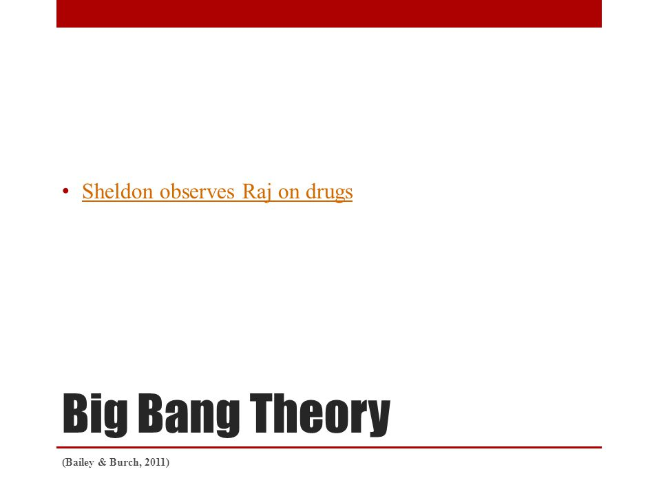 Big Bang Theory Sheldon observes Raj on drugs (Bailey & Burch, 2011)