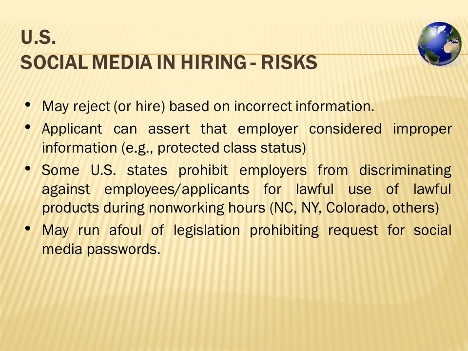 U.S. SOCIAL MEDIA IN HIRING - RISKS May reject (or hire) based on incorrect information.