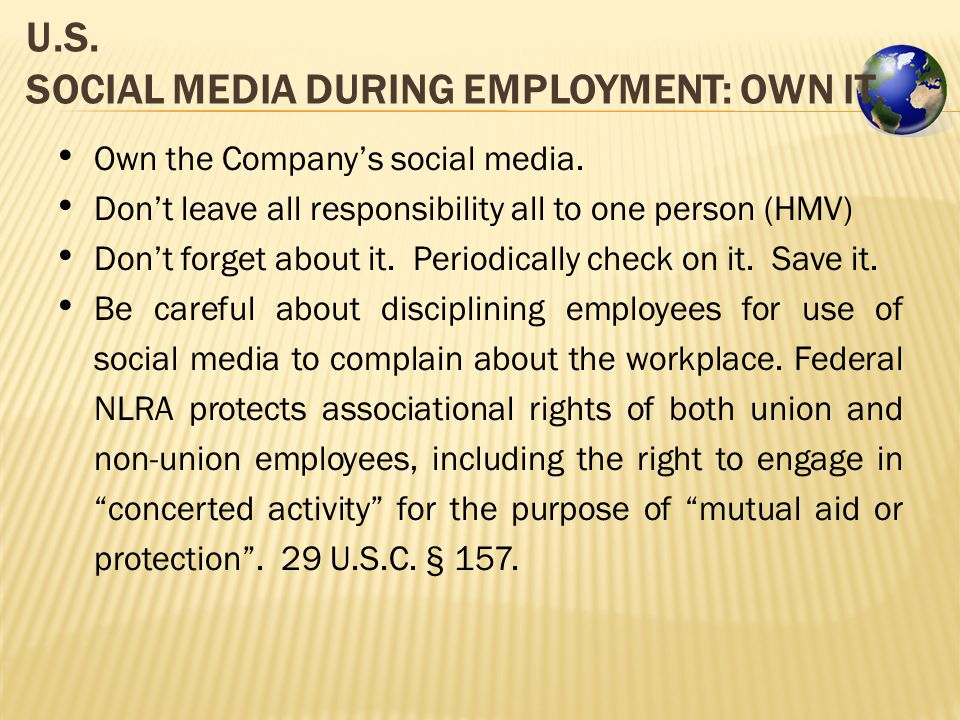 U.S. SOCIAL MEDIA DURING EMPLOYMENT: OWN IT. Own the Company's social media.
