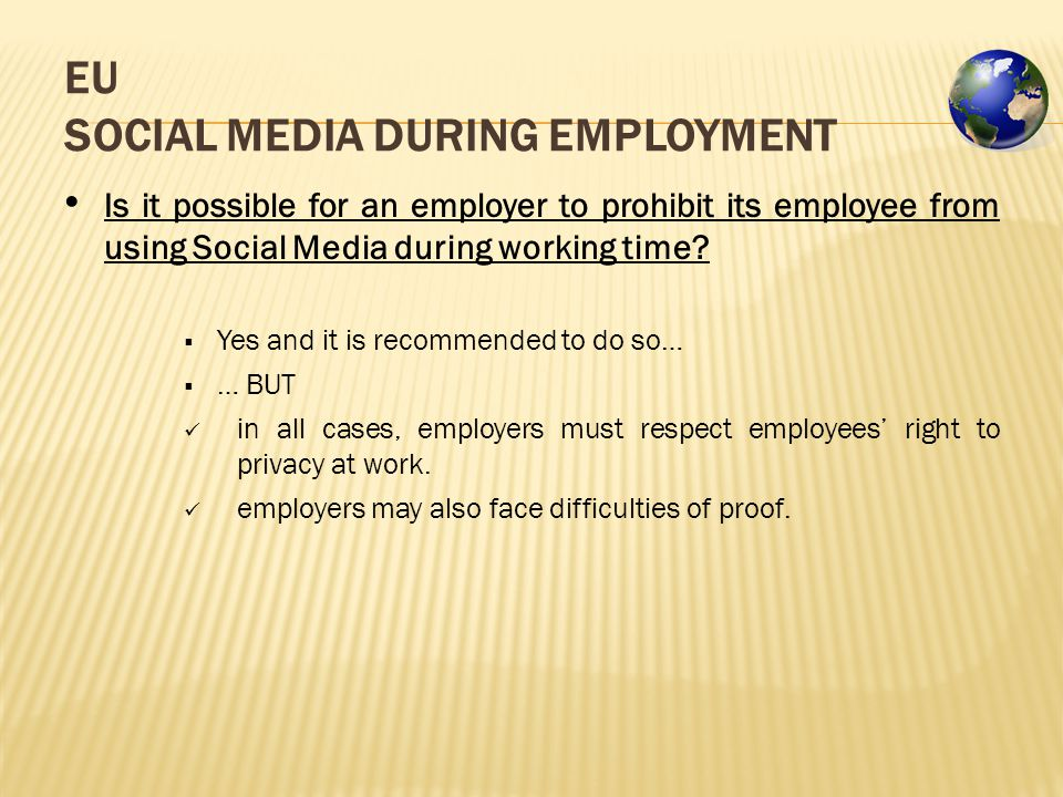 EU SOCIAL MEDIA DURING EMPLOYMENT Is it possible for an employer to prohibit its employee from using Social Media during working time.