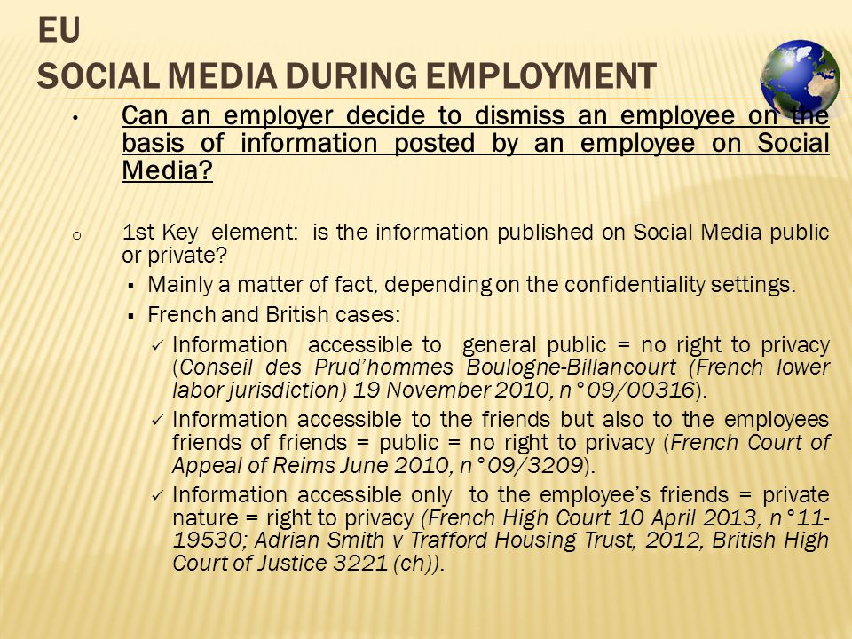 EU SOCIAL MEDIA DURING EMPLOYMENT Can an employer decide to dismiss an employee on the basis of information posted by an employee on Social Media.