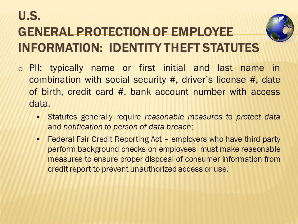 U.S. GENERAL PROTECTION OF EMPLOYEE INFORMATION: IDENTITY THEFT STATUTES o PII: typically name or first initial and last name in combination with soci