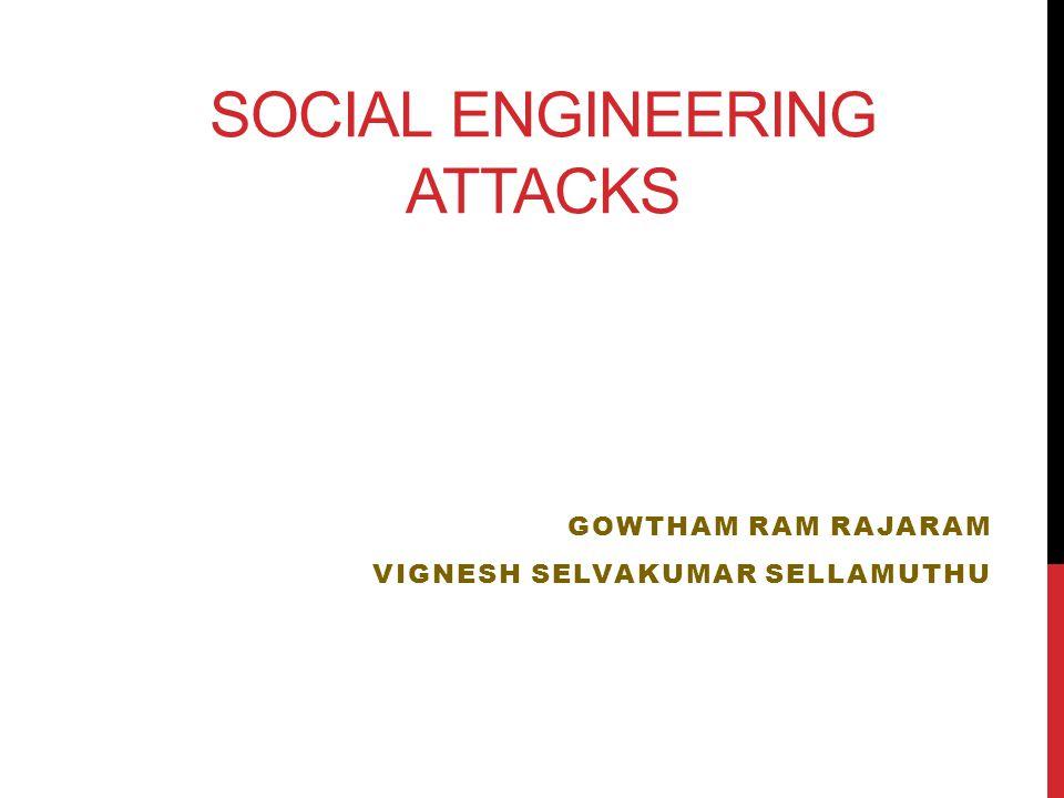 SOCIAL ENGINEERING ATTACKS GOWTHAM RAM RAJARAM VIGNESH SELVAKUMAR SELLAMUTHU