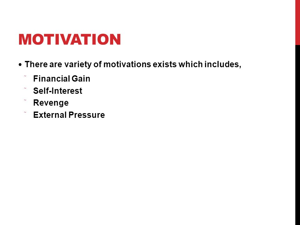 MOTIVATION There are variety of motivations exists which includes,  Financial Gain  Self-Interest  Revenge  External Pressure