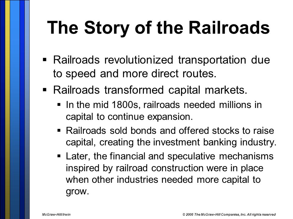 The Story of the Railroads  Railroads revolutionized transportation due to speed and more direct routes.  Railroads transformed capital markets.  I