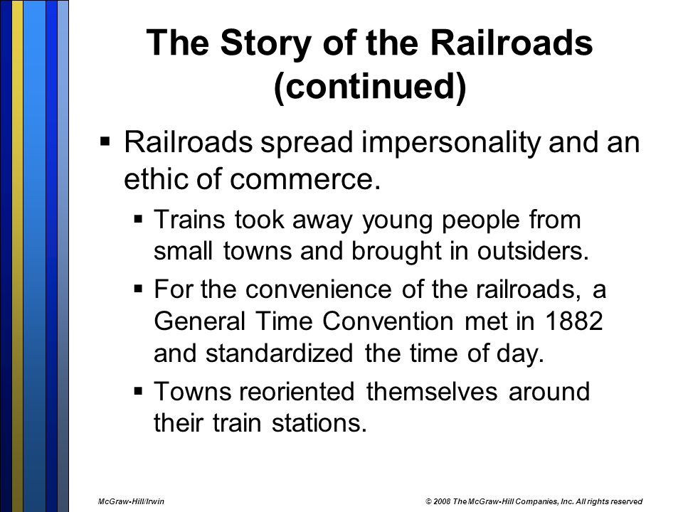 The Story of the Railroads (continued)  Railroads spread impersonality and an ethic of commerce.  Trains took away young people from small towns and
