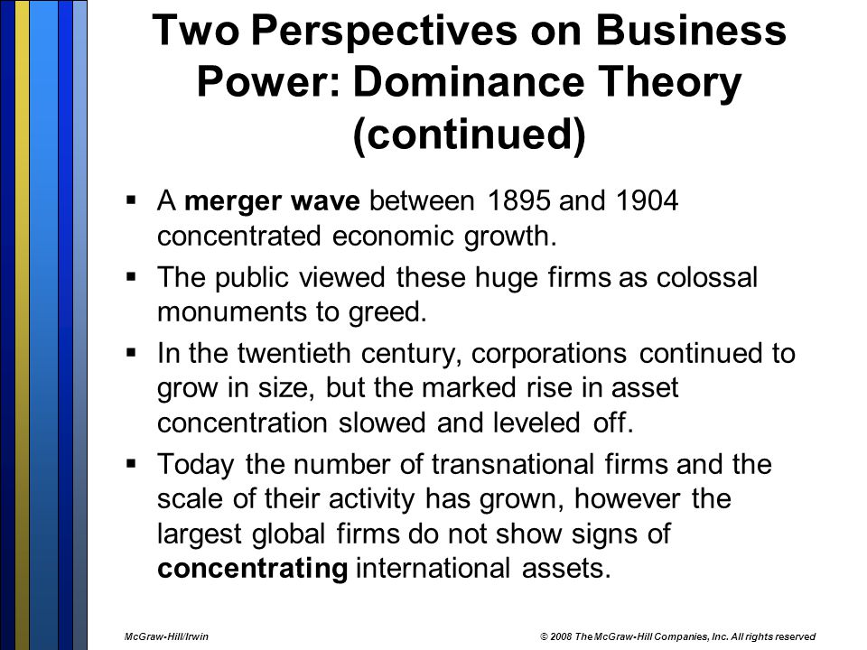Two Perspectives on Business Power: Dominance Theory (continued)  A merger wave between 1895 and 1904 concentrated economic growth.  The public view