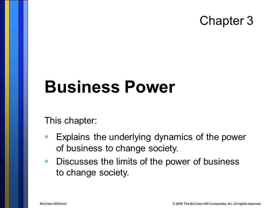 Chapter 3 Business Power This chapter:  Explains the underlying dynamics of the power of business to change society.  Discusses the limits of the po