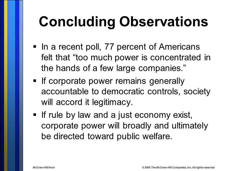 "Concluding Observations  In a recent poll, 77 percent of Americans felt that ""too much power is concentrated in the hands of a few large companies."""