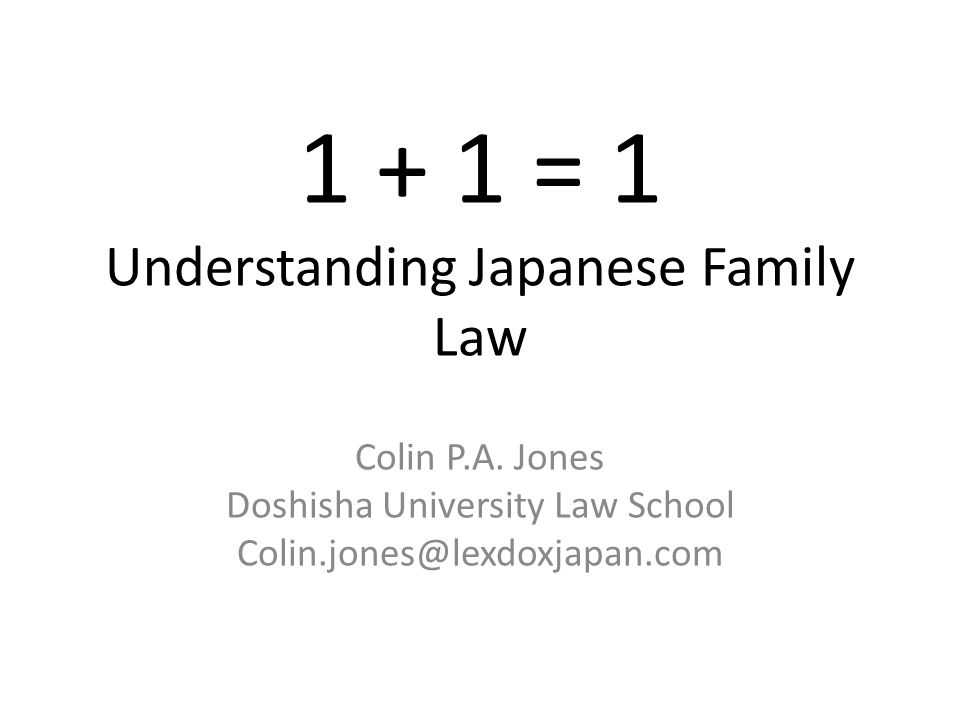 1 + 1 = 1 Understanding Japanese Family Law Colin P.A.