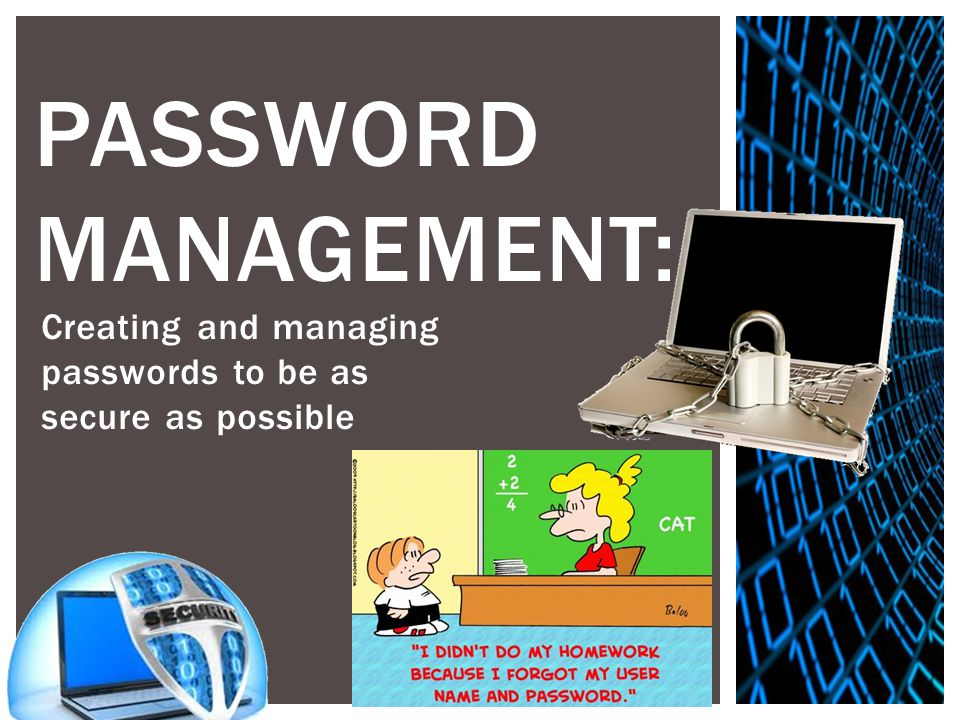PASSWORD MANAGEMENT: Creating and managing passwords to be as secure as possible