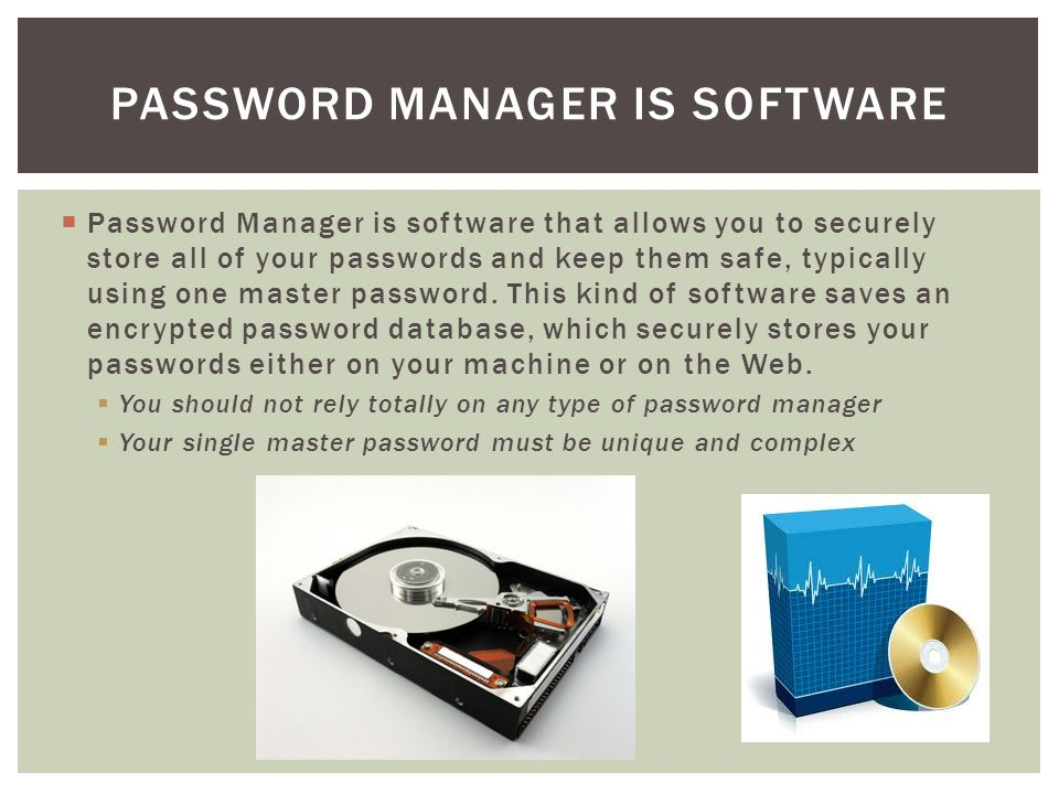  Password Manager is software that allows you to securely store all of your passwords and keep them safe, typically using one master password.