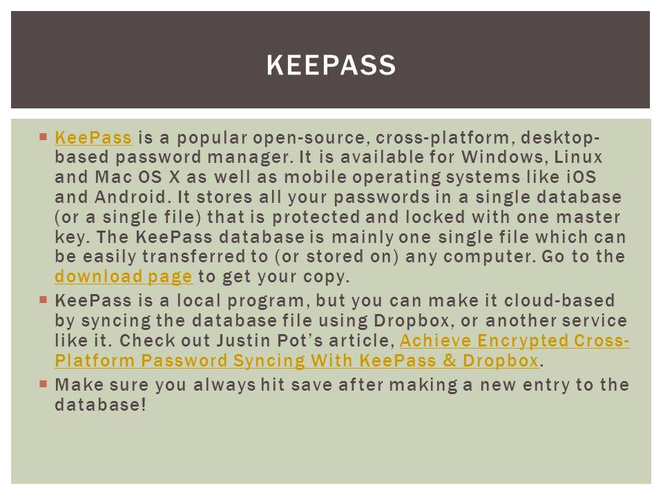  KeePass is a popular open-source, cross-platform, desktop- based password manager.