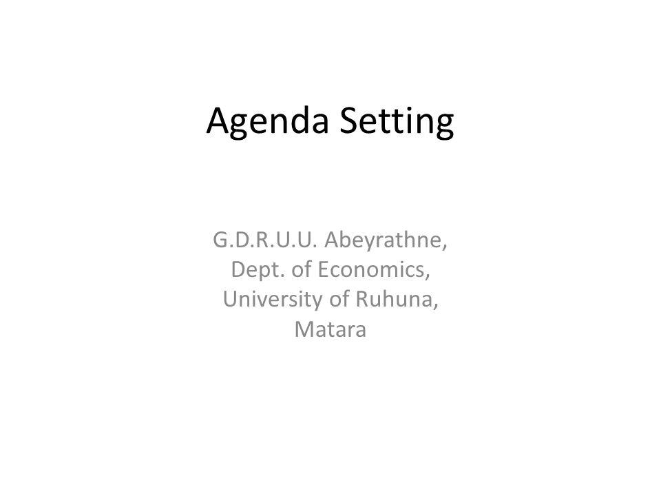 Agenda Setting G.D.R.U.U. Abeyrathne, Dept. of Economics, University of Ruhuna, Matara