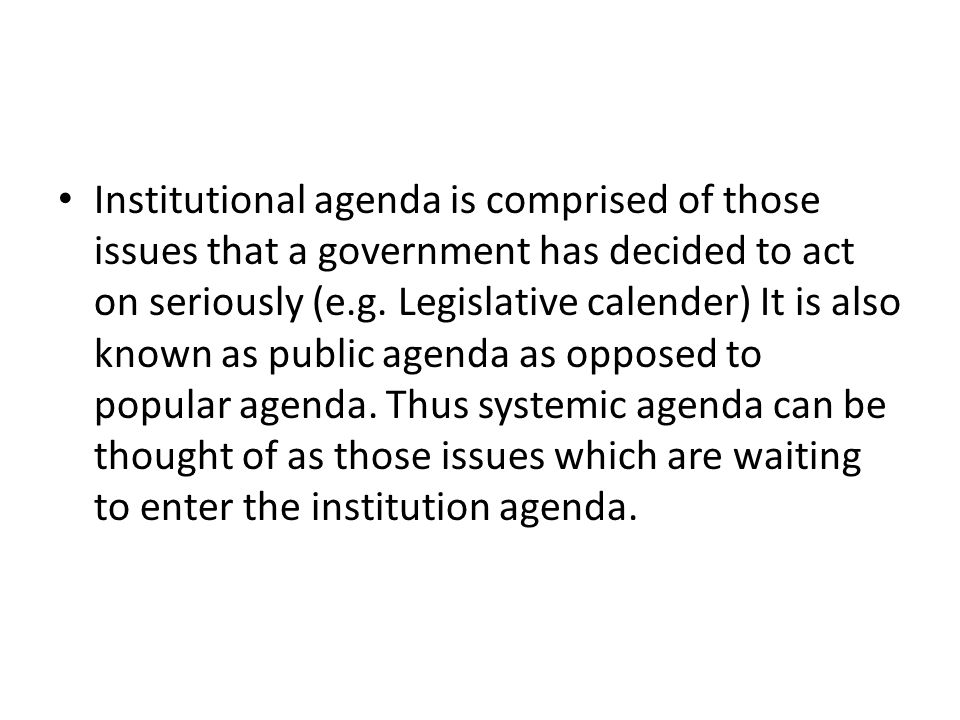 Institutional agenda is comprised of those issues that a government has decided to act on seriously (e.g.
