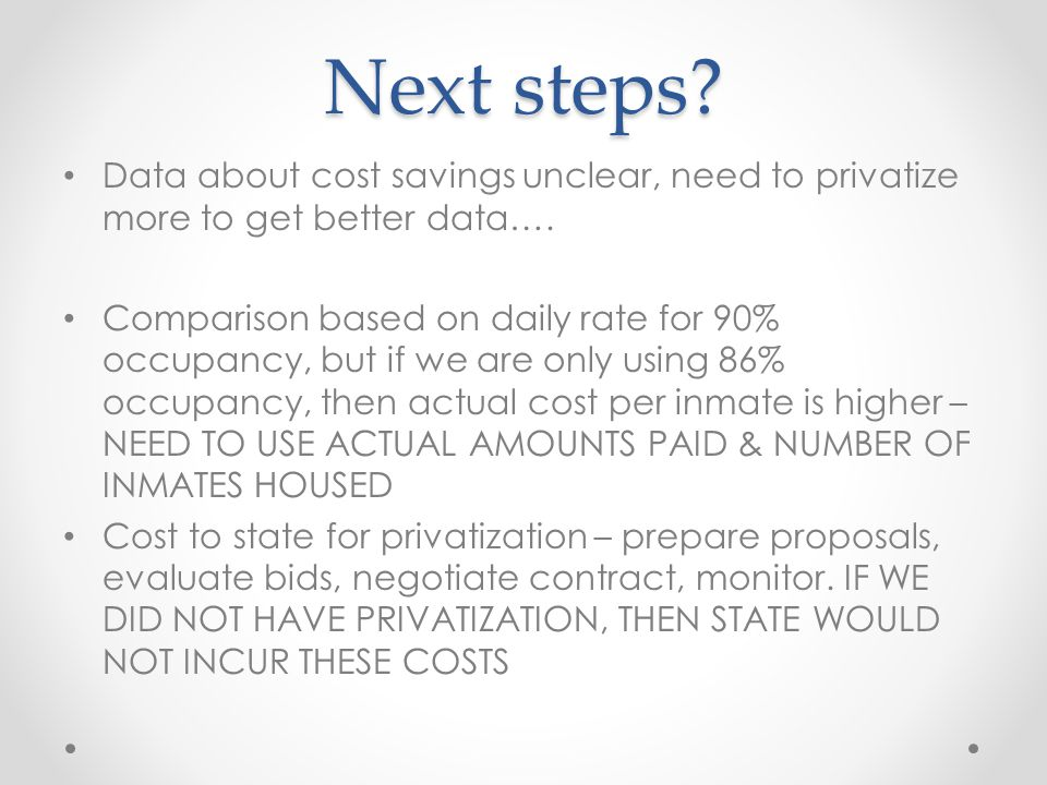 Next steps. Data about cost savings unclear, need to privatize more to get better data….
