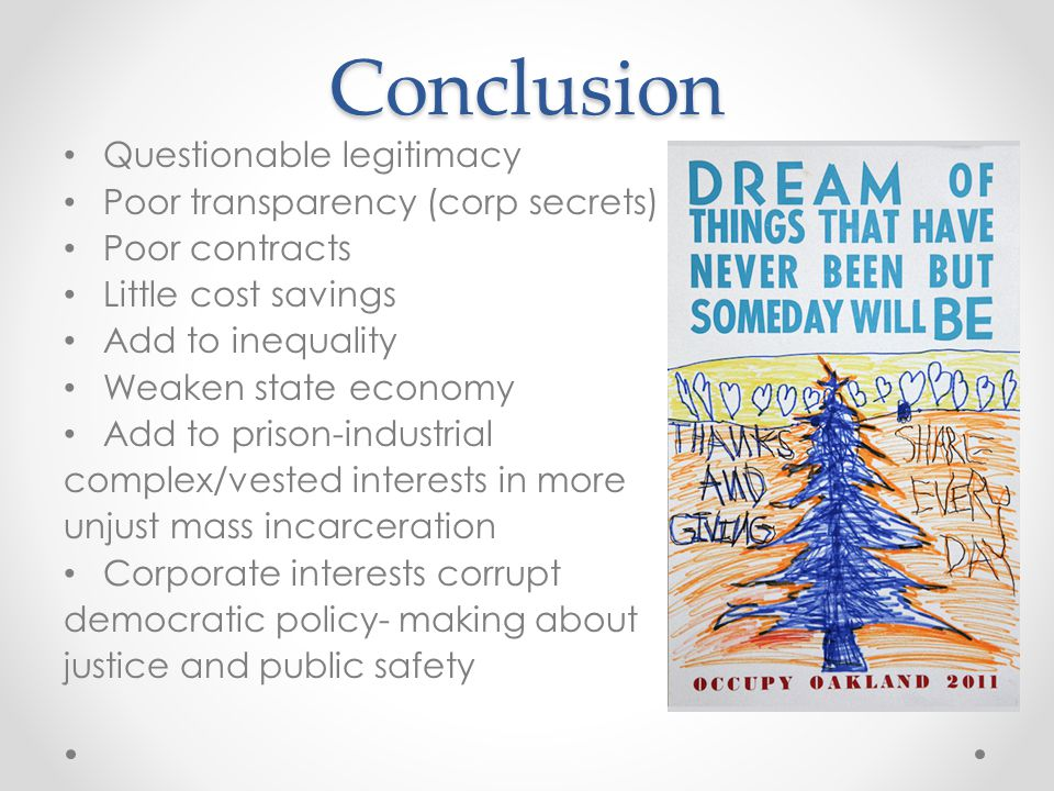 Conclusion Questionable legitimacy Poor transparency (corp secrets) Poor contracts Little cost savings Add to inequality Weaken state economy Add to p