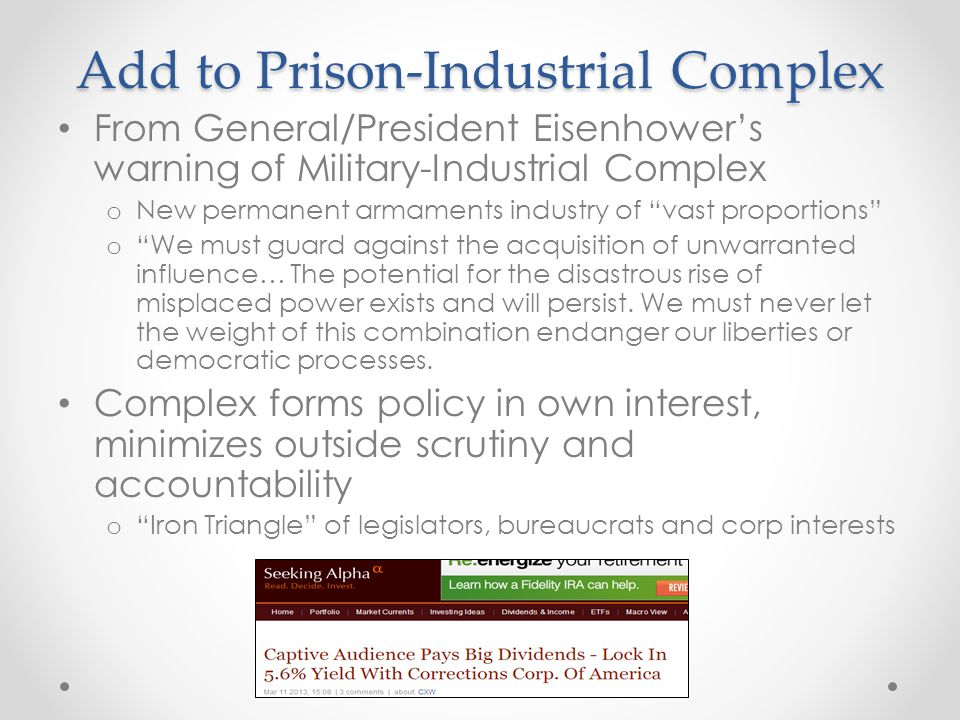 """Add to Prison-Industrial Complex From General/President Eisenhower's warning of Military-Industrial Complex o New permanent armaments industry of """"vas"""