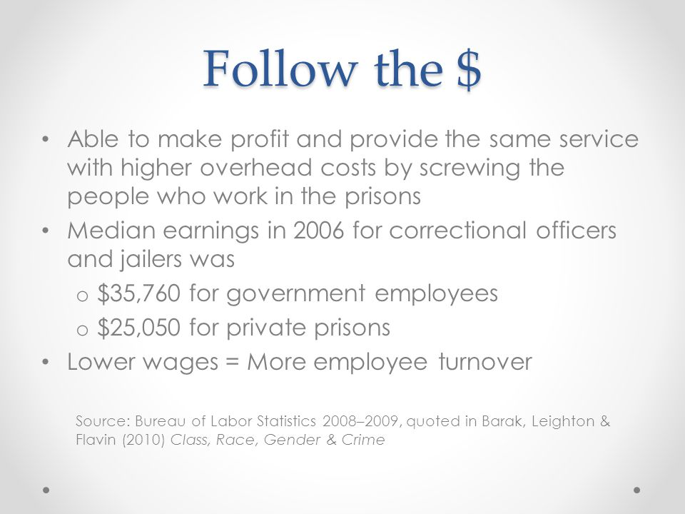 Follow the $ Able to make profit and provide the same service with higher overhead costs by screwing the people who work in the prisons Median earning