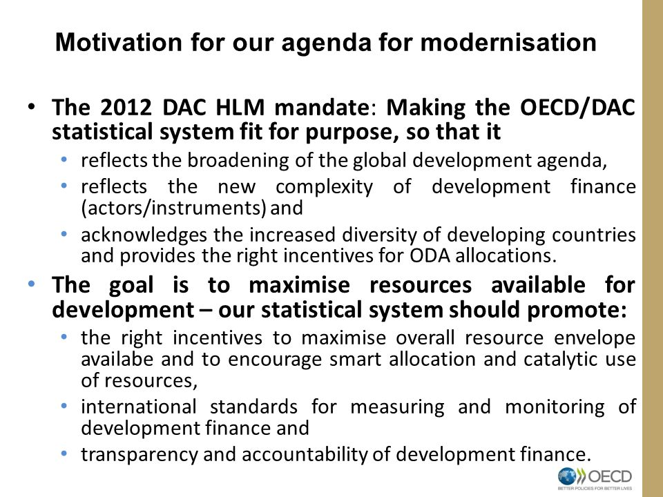 Main pillars: Modernise the measurement of ODA (in particular concessionality) Create a new broader measure of Total Official support for Sustainable Development (TOSD) and better tracking of resource inflows.