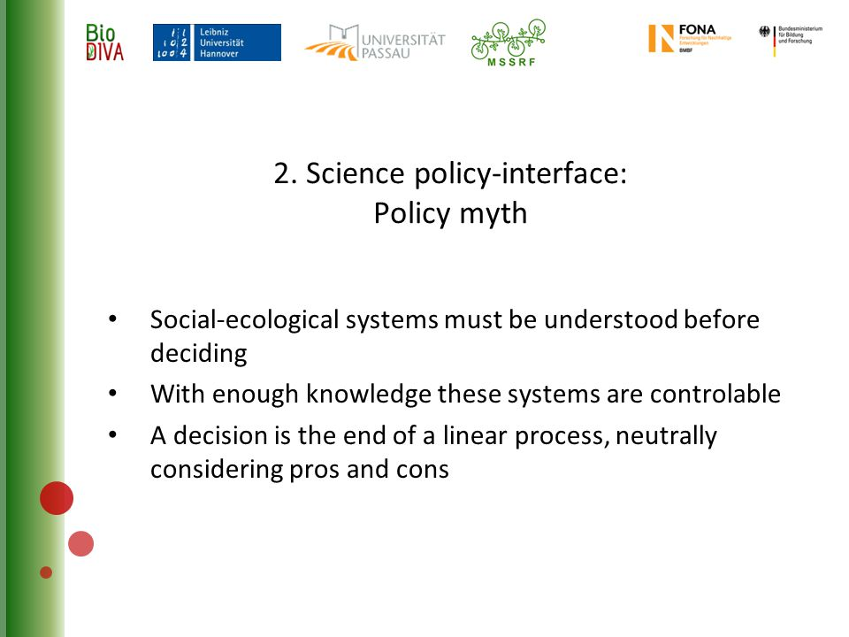 2. Science policy-interface: Policy myth Social-ecological systems must be understood before deciding With enough knowledge these systems are controla