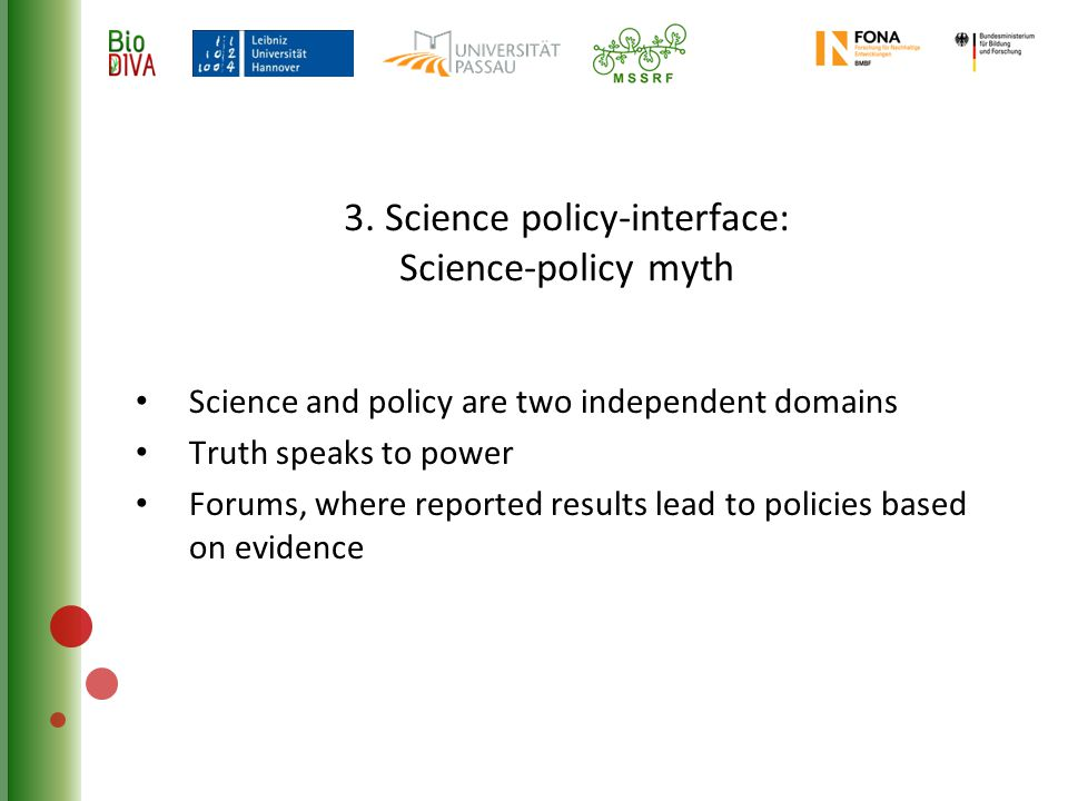 3. Science policy-interface: Science-policy myth Science and policy are two independent domains Truth speaks to power Forums, where reported results l
