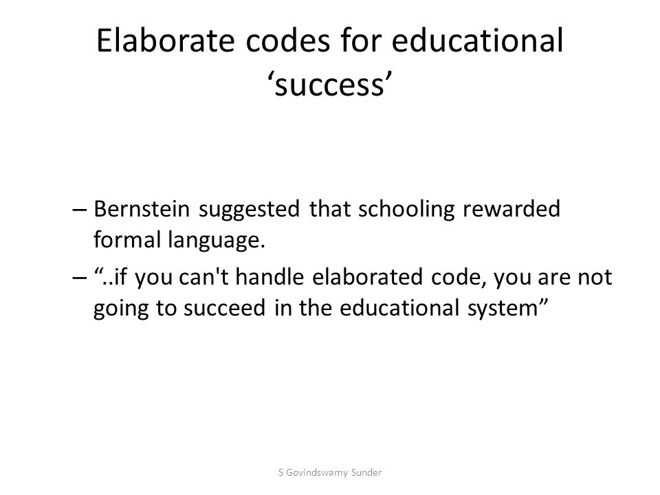 Elaborate codes for educational 'success' – Bernstein suggested that schooling rewarded formal language.