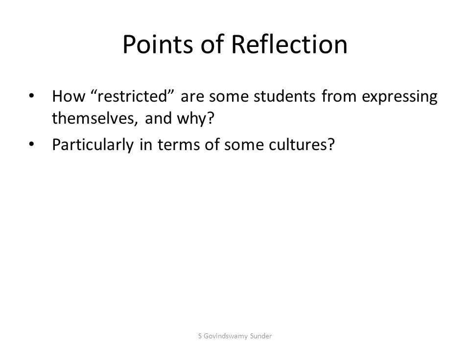 Points of Reflection How restricted are some students from expressing themselves, and why.