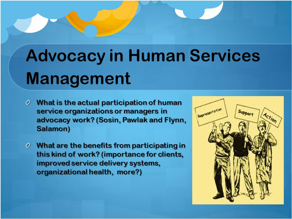 Advocacy in Human Services Management What is the actual participation of human service organizations or managers in advocacy work.