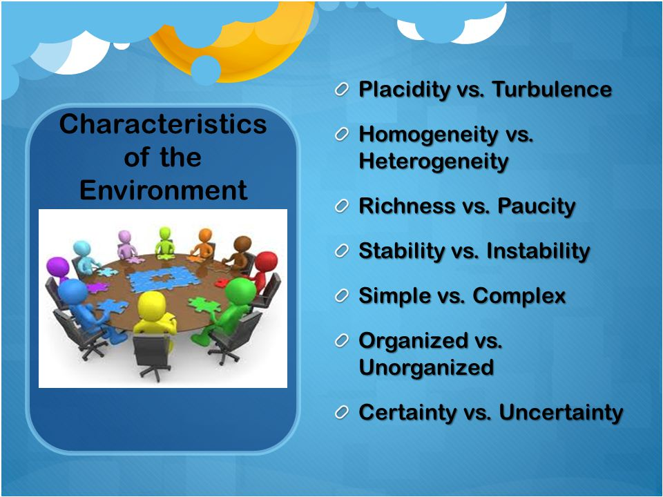Characteristics of the Environment Placidity vs. Turbulence Homogeneity vs.