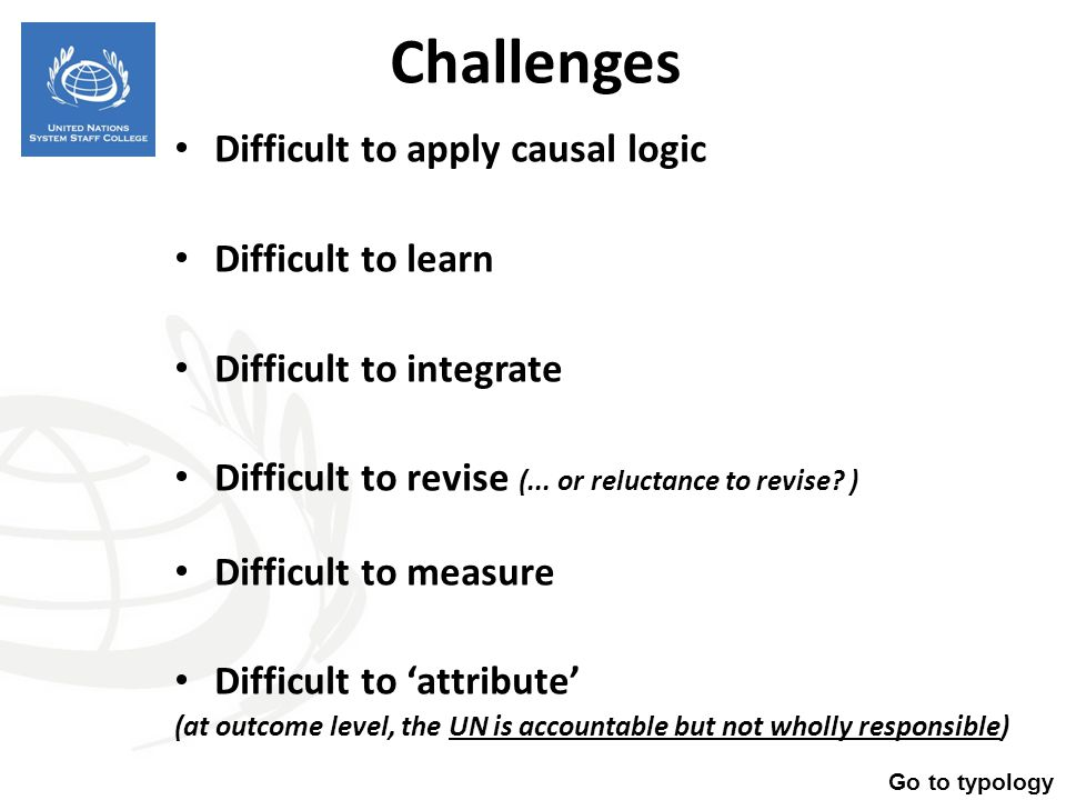 Challenges Difficult to apply causal logic Difficult to learn Difficult to integrate Difficult to revise (... or reluctance to revise? ) Difficult to