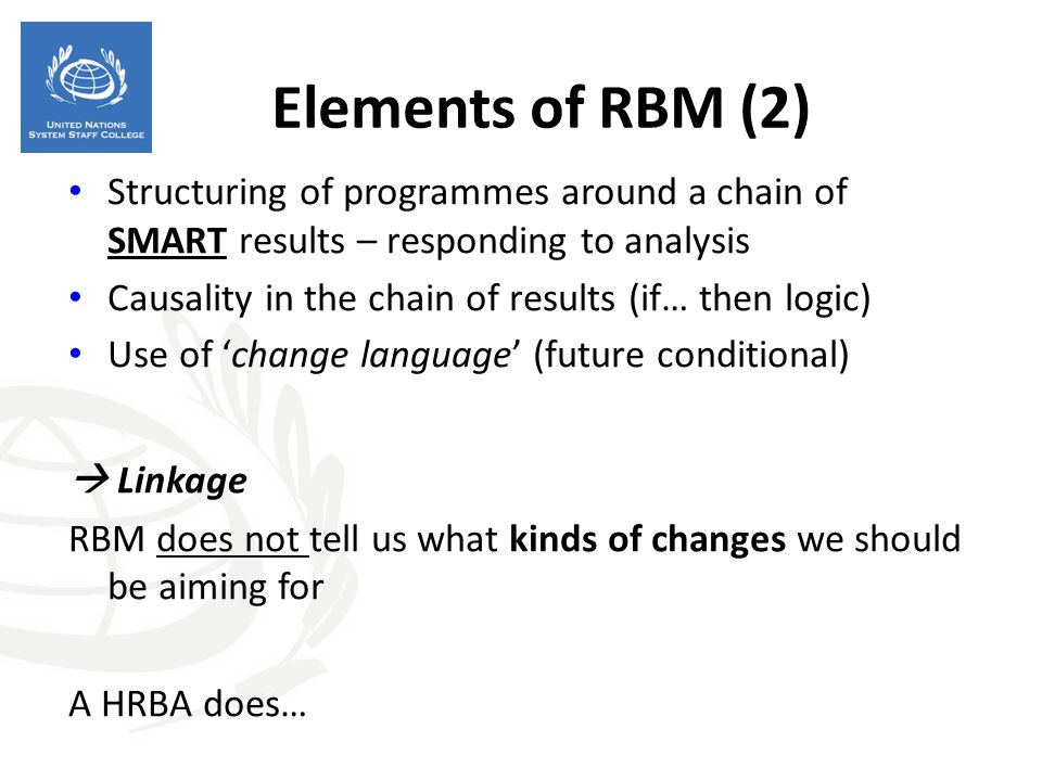 Elements of RBM (2) Structuring of programmes around a chain of SMART results – responding to analysis Causality in the chain of results (if… then log