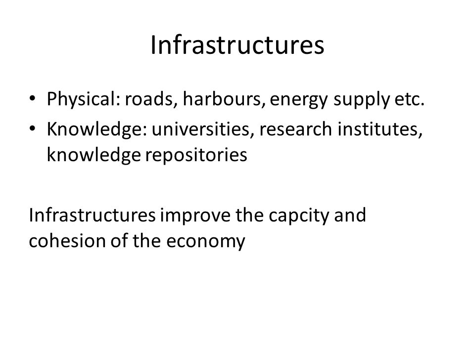 Infrastructures Physical: roads, harbours, energy supply etc.
