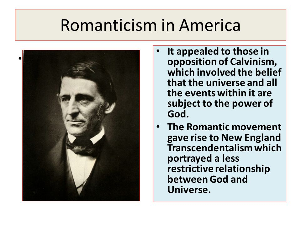Romanticism in America. It appealed to those in opposition of Calvinism, which involved the belief that the universe and all the events within it are