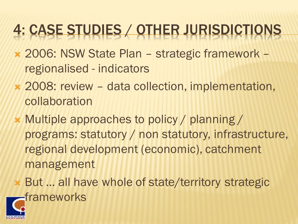  2006: NSW State Plan – strategic framework – regionalised - indicators  2008: review – data collection, implementation, collaboration  Multiple approaches to policy / planning / programs: statutory / non statutory, infrastructure, regional development (economic), catchment management  But … all have whole of state/territory strategic frameworks
