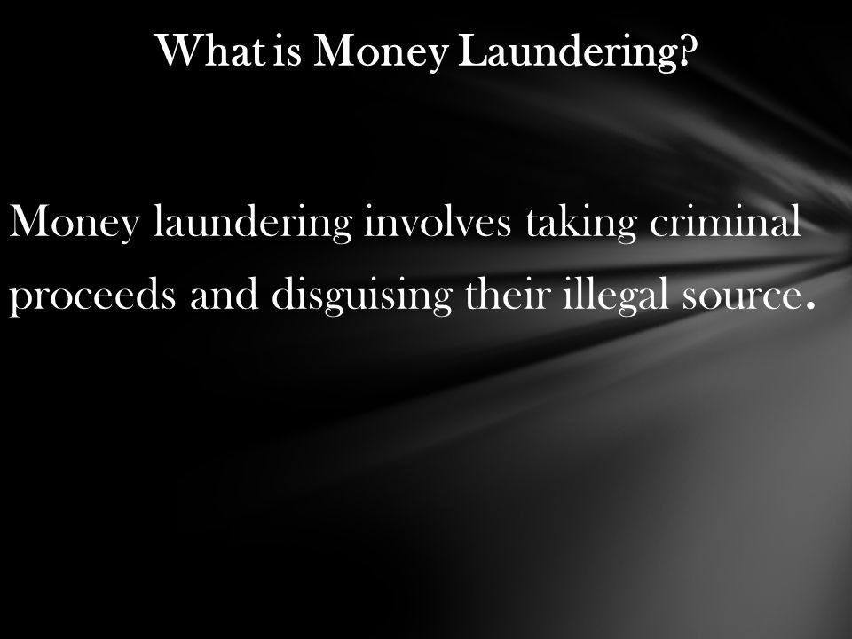 What is Money Laundering? Money laundering involves taking criminal proceeds and disguising their illegal source.